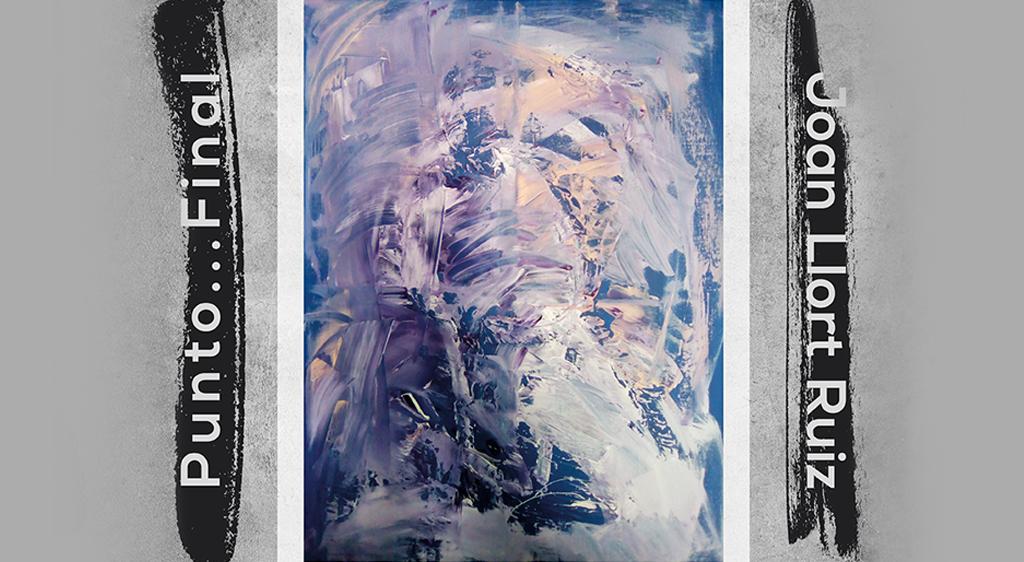"""""""PUNTO…FINAL"""" Exposición de pinturas de Joan Llort Ruiz"""
